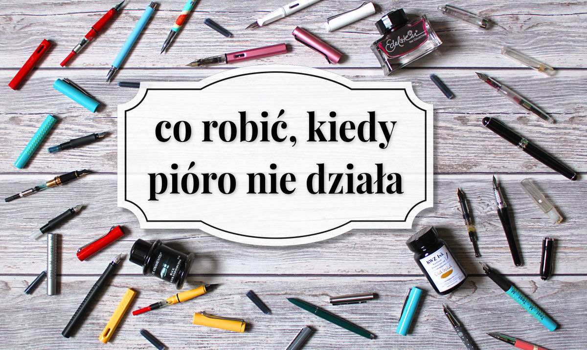 sierysuje.pl pióro wieczne nie pisze jak naprawić