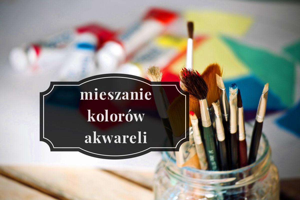 sierysuje.pl jak mieszac farby akwarelowe